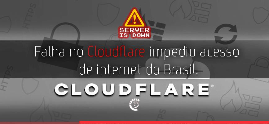 Uma Falha no Cloudflare impediu acesso de grande parte da rede de internet do Brasil.