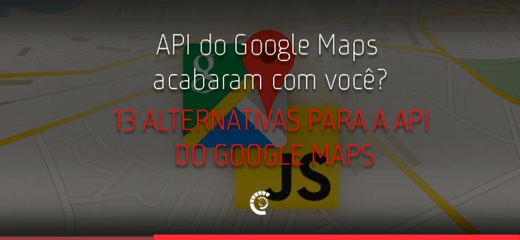 Os preços da API do Google Maps acabaram com você?