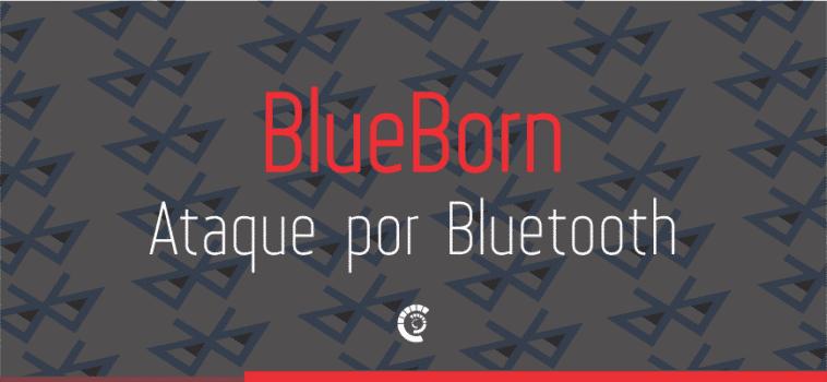 BlueBorne – o ataque que pode espalhar malware sem conexão com a Internet