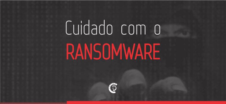 Cuidado com o Ransomware
